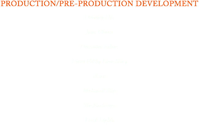PRODUCTION/PRE-PRODUCTION DEVELOPMENT Driving Her June Gloom December Echoes Dirty Filthy Love Story Azza No Small Step The Exchange Dark Lights